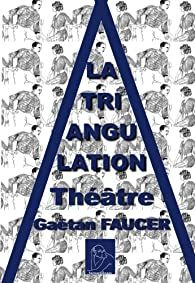 La triangulation: theatre - Gaetan Faucer - Babelio