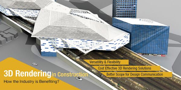 3D Rendering: All that Construction Industry Needs to Know