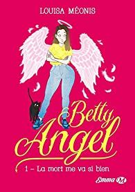 Betty Angel, tome 1 : La mort me va si bien par Louisa Méonis