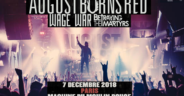 Live Report : August Burns Red + Wage War + Betraying The Martyrs @ La Machine du Moulin Rouge, 07/12/2018