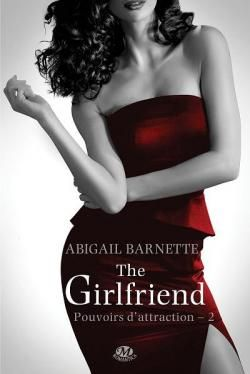Pouvoirs d'attraction, tome 2 : The Girlfriend par Abigail Barnette