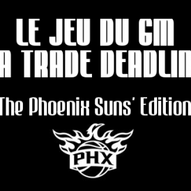 Le jeu du GM: la Trade Deadline, The Phoenix Suns' Edition, Ep. 24