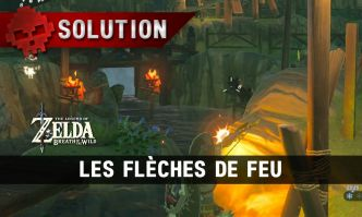 Soluce The Legend of Zelda: Breath of the Wild - Les flèches de feu
