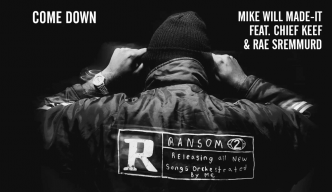 Mike Will nous balance «Come Down» feat Chief Keef & Rae Sremmurd