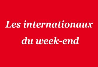 Les internationaux du week-end