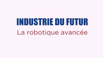 Zoom Techno Industrie du futur : la robotique avancée | Robotics Place News
