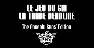 Le jeu du GM: la Trade Deadline, The Phoenix Suns' Edition, Ep. 17