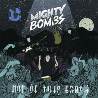 Mighty Bombs – Not of this Earth