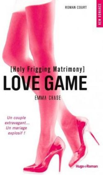 Love Game, tome 4 : Holy frigging matrimony par Emma Chase