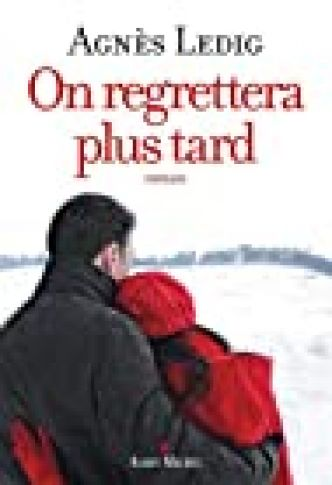 On regrettera plus tard par Agnès Ledig
