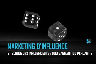 Marketing d'influence et blogueurs influenceurs : Duo gagnant ou perdant ?