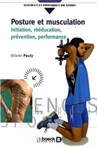 Posture et musculation : Initiation, rééducation, prévention, performance par Olivier Pauly