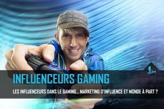 Les influenceurs dans le gaming... marketing d'influence et monde à part ?