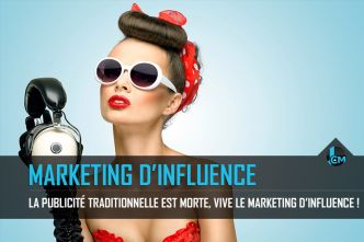La publicité traditionnelle est morte, vive le marketing d'influence !