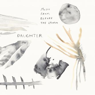 [album] Daughter - Music From Before The Storm