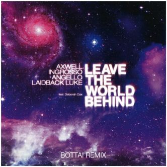 [Track] @axwell & @Ingrosso & @SteveAngello & @LaidbackLuke - Leave The World Behind (@BottaiMusic Remix):