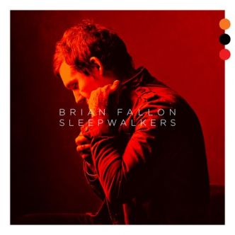 Chronique : Brian Fallon - Sleepwalkers