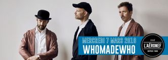 2 places à gagner - WhoMadeWho @ L'Aéronef le 07/03/2018