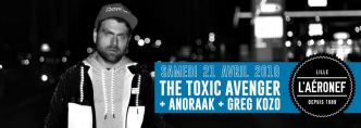 2 places à gagner - The Toxic Avenger, Anoraak, Greg Kozo, Legotist @ L'Aéronef le 21/04/2018