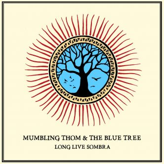 MUMBLING THOM & THE BLUE TREE – Long live Sombra