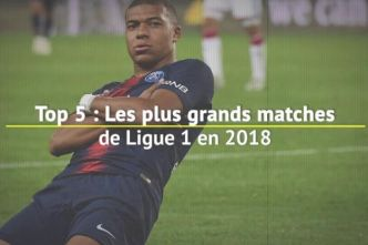 Foot - L1 - Top 5 : les plus grands matches de Ligue 1 en 2018