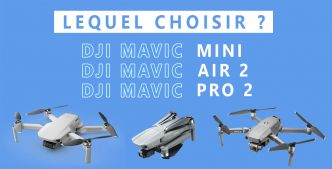 Quel DJI Mavic choisir ? Mini, Air 2, Pro 2 - Le comparatif