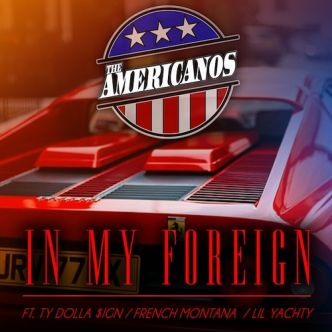 The Americanos Ft Ty Dolla $ign, French Montana & Lil Yachty – In My Foreign