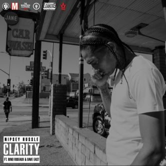Nipsey Hu$$le Ft Dave East & Bino Rideaux – Clarity