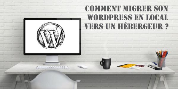 Comment migrer son WordPress en local vers un hébergeur ?
